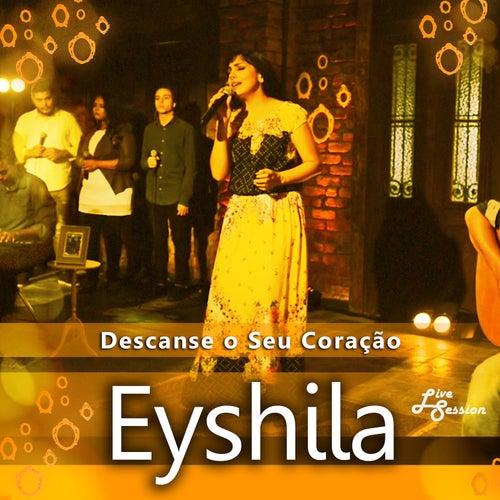 Descanse o Seu Coração (Live Session) de Eyshila