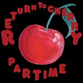 Return to Cherry by Part Time