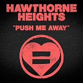 Push Me Away by Hawthorne Heights