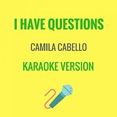 I Have Questions (Originally Performed by Camila Cabello) by JMKaraoke