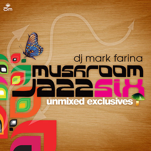 Mushroom Jazz 6 Unmixed Exclusives by Mark Farina