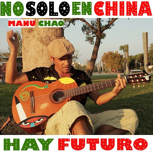 No solo en China hay futuro by Manu Chao