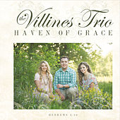 Haven of Grace by The Villines Trio