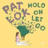 Hold On Let Go de Pat Lok