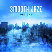 Smooth Jazz Delight – Relaxing Jazz, Ambient Jazz, Instrumental Music, Ultimate Jazz, Piano Bar by Relaxing Instrumental Jazz Ensemble