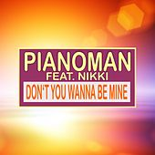 Don't You Wanna Be Mine by Piano Man