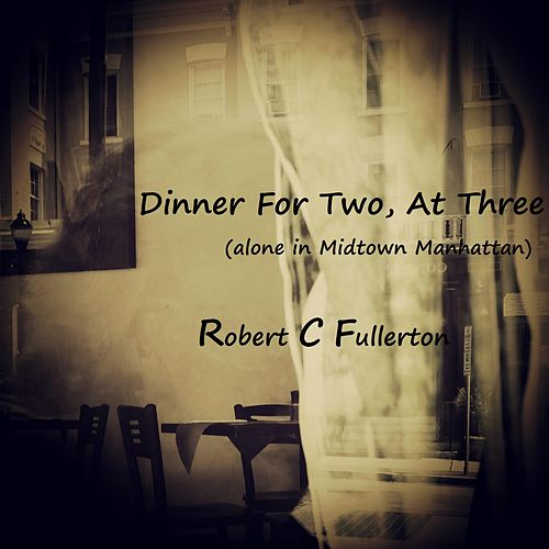 Dinner for Two at Three (Live) by Robert C. Fullerton