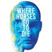 Where Horses Go to Die (Original Motion Picture Soundtrack) de Various Artists