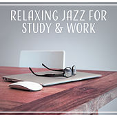 Relaxing Jazz for Study & Work: Soft Jazz Session 2017, Instrumental Background to Relax at Work & Focus on Study de Jazz Concentration Academy
