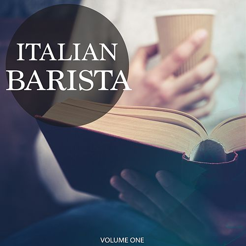 Italian Barista, Vol. 1 (30 Wonderful Lounge & Down Beat Tracks) by Various Artists