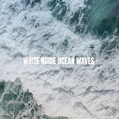 White Noise Ocean Waves by Various Artists