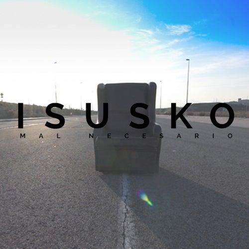 Mal Necesario de Isusko