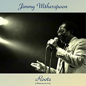 Roots (Remastered 2017) de Jimmy Witherspoon