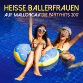 Heisse Ballerfrauen auf Mallorca: Die Partyhits 2017 von Various Artists