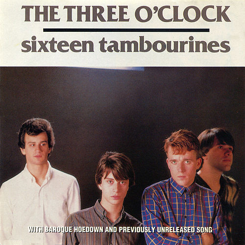 Sixteen Tambourines/Baroque Hoedown by The Three O'Clock