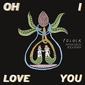 Oh I Love You (Papier Disco Rock Remix) de Polock