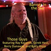 Banner in the Sky (feat. Ray Kayanek, Derek Hess, Barry Dunaway & Barry Rapp) by Those Guys