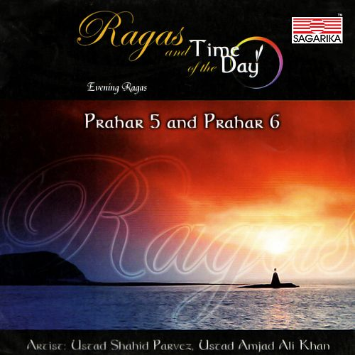 Raga's and Time of the Day Prahar 5 and Prahar 6 by Various Artists