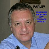Something About the Way You Look Tonight by Farley