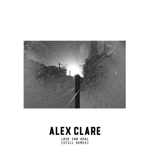 Love Can Heal (Still Remix) de Alex Clare