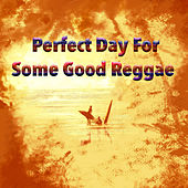 Perfect Day For Some Good Reggae by Various Artists