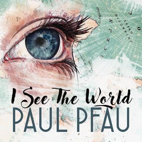 I See The World by Paul Pfau