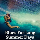 Blues For Long Summer Days von Various Artists