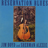 Reservation Blues: The Soundtrack by Jim Boyd and Sherman Alexie