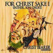 For Christ Sake I (Father, Son, Ghost) by Christbearer
