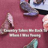 Country Takes Me Back To When I Was Young von Various Artists
