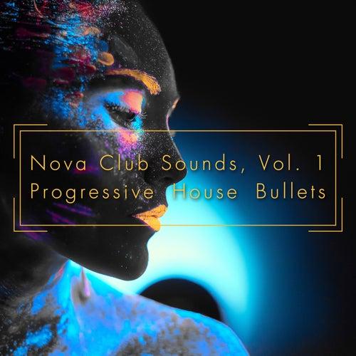 Nova Club Sounds, Vol. 1 - Progressive House Bullets by Various Artists