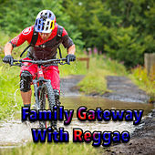 Family Gateway With Reggae by Various Artists