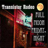 Full Moon Friday Night (Live) by Transistor Rodeo