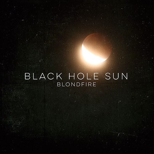 Black Hole Sun by Blondfire