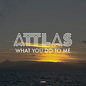 What You Do to Me by Attlas