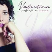 Quello che mi manca by Valentina