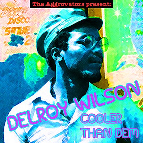 Cooler Than Dem by Delroy Wilson