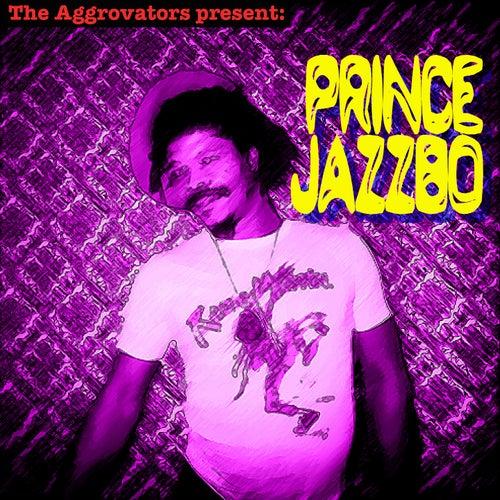 The Aggrovators Present Prince Jazzbo by Prince Jazzbo