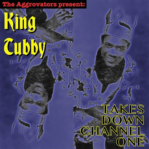 King Tubby Takes Down Channel One by King Tubby