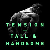 Tall & Handsome by Tension