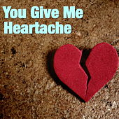 You Give Me Heartache de Various Artists