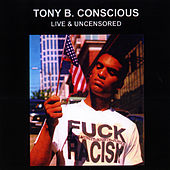 Live & Uncensored by Tony B. Conscious