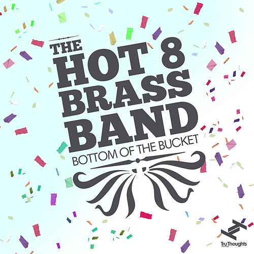 Bottom Of The Bucket by Hot 8 Brass Band