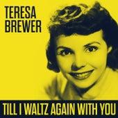 Till I Waltz Again With You von Teresa Brewer