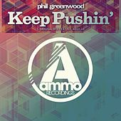 Keep Pushin' (Original Mix) by Phil Greenwood