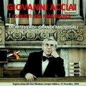 Giovanni Acciai: Monteverdi; Grandi Madrigali (Libro IV & VI) by Giovanni Acciai
