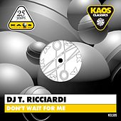 Don't Wait for Me by DJ T. Ricciardi