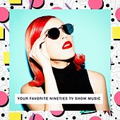 Your Favorite Nineties TV Show Music by Various Artists