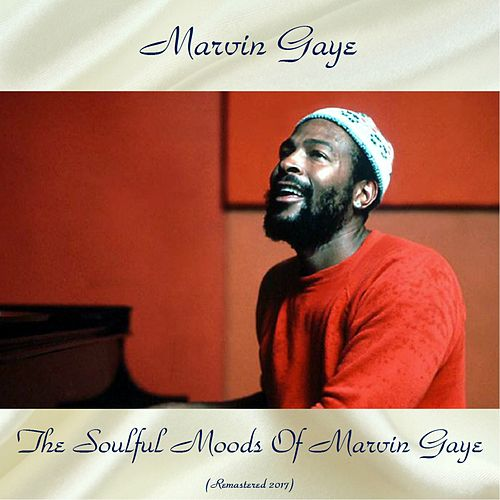 The Soulful Moods of Marvin Gaye (Remastered 2017) by Marvin Gaye