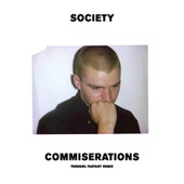 Commiserations (Teengirl Fantasy Remix) by The Society